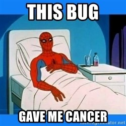 spiderman sick - this bug gave me cancer