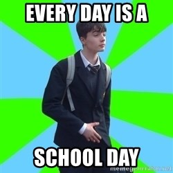 Impeccable School Child - Every Day Is a School Day