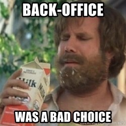 Milk was a bad choice - Back-Office Was a Bad Choice