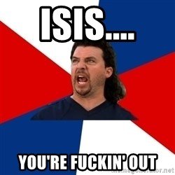 kenny powers - Isis.... You're fuckin' out