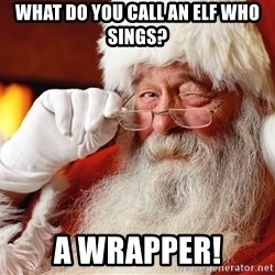Capitalist Santa - What do you call an elf who sings? a wrapper!