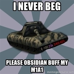 TERRIBLE E-100 DRIVER - I Never Beg Please OBsidian buff my m1a1