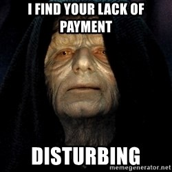 Star Wars Emperor - I find your lack of payment disturbing