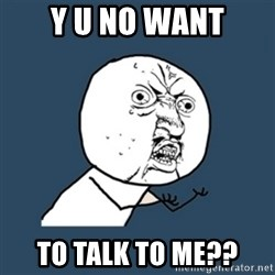 y u no work - y u no want to talk to me??