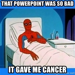 spiderman sick - That powerpoint was so bad it gave me cancer