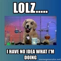 Chemistry Dog - lolz..... i have no idea what i'm doing