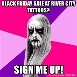 Black Metal Fashionista - BLACK FRIDAY SALE AT RIVER CITY TATTOOS? SIGN ME UP!