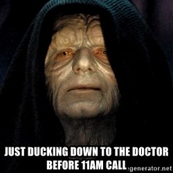 Star Wars Emperor -  just ducking down to the doctor before 11am call