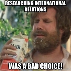 Milk was a bad choice - Researching International Relations Was a Bad Choice!