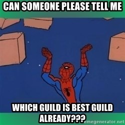 60's spiderman - CAN SOMEONE PLEASE TELL ME WHICH GUILD IS BEST GUILD ALREADY???