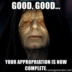 Star Wars Emperor - Good, good... your appropriation is now complete.