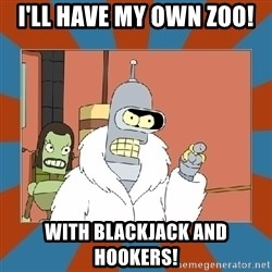Blackjack and hookers bender - I'll have my own zoo! with Blackjack and Hookers!