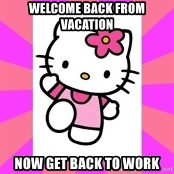 Hello Kitty - Welcome Back From Vacation Now get back to work