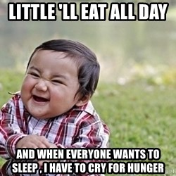 evil asian plotting baby - little 'll eat all day   and when everyone wants to sleep , I have to cry for hunger