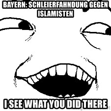 I see what you did there - Bayern: Schleierfahndung gegen Islamisten  I see what you did there
