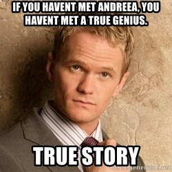 BARNEYxSTINSON - If you havent met Andreea, you havent met a true genius. True story