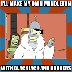 Blackjack and hookers bender - I'll make my own MENdleton With blackjack and hookers