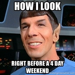 smiling spock - how i look right before a 4 day weekend