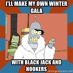 Blackjack and hookers bender - I'll make my own winter gala with Black jack and hookers