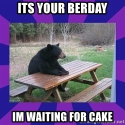 waiting bear - its your berday im waiting for cake