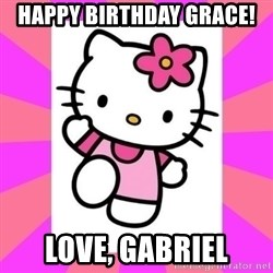 Hello Kitty - Happy Birthday Grace! Love, Gabriel
