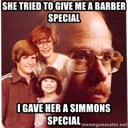Family Man - She tried to give me a Barber special I gave her a simmons special