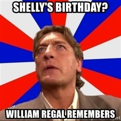 Regal Remembers - Shelly's Birthday? William Regal Remembers