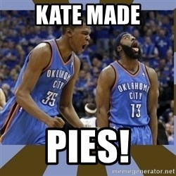 Durant & James Harden - KATE MADE PIES!