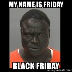 scary black man - My name is Friday Black Friday