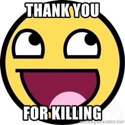 Awesome Smiley - THANK YOU FOR KILLING