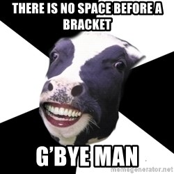 Restaurant Employee Cow - There is no space before a bracket g'bye man