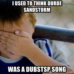 Confession Kid 1 - i used to think durde sandstorm Was a dubstsp song