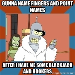 Blackjack and hookers bender - gunna name fingers and point names after i have me some Blackjack and hookers