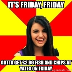 Rebecca Black Meme - It's Friday, Friday Gotta get £2.99 fish and chips at Yates on Friday