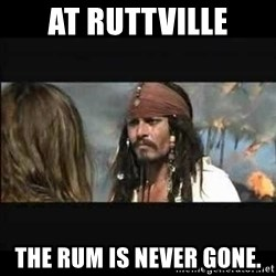 But why is the rum gone - At Ruttville The rum is never gone.