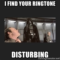 Darth Vader disturbed - I find your ringtone disturbing