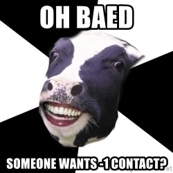 Restaurant Employee Cow - Oh baed someone wants -1 contact?