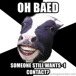 Restaurant Employee Cow - oh baed someone still wants -1 contact?