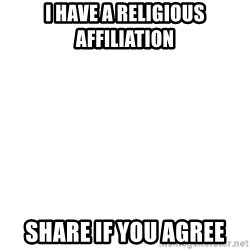 Blank Template - i have a religious affiliation share if you agree