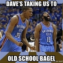 Durant & James Harden - Dave's taking us to old school bagel