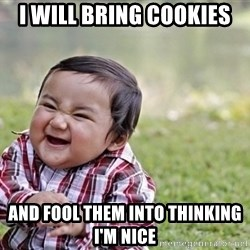 evil asian plotting baby - I will bring cookies And fool them into thinking I'm nice