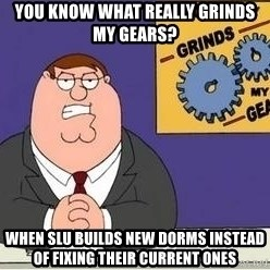 Grinds My Gears Peter Griffin - you know what really grinds my gears? when slu builds new dorms instead of fixing their current ones