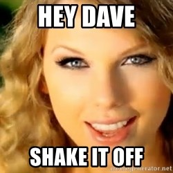 Taylor Swift - Hey Dave Shake It Off