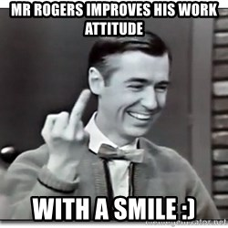 Mr Rogers gives the finger - mr rogers improves his work attitude with a smile :)