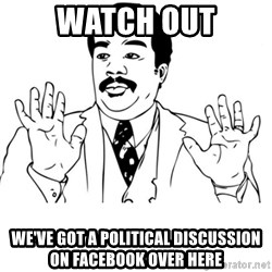 neil degrasse tyson reaction - watch out we've got a political discussion on facebook over here
