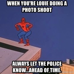 Spiderman12345 - When You're Louie Doing a Photo Shoot Always Let the Police Know...Ahead of Time.