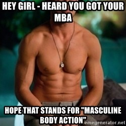 """Shirtless Ryan Gosling - Hey Girl - Heard you got your MBA Hope that stands for """"Masculine Body Action"""""""