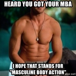 """Shirtless Ryan Gosling - Heard you got your MBA I hope that stands for """"Masculine Body Action"""""""