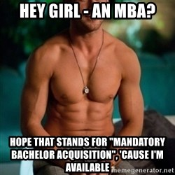 """Shirtless Ryan Gosling - Hey girl - An MBA? hope that stands for """"mandatory bachelor acquisition"""", 'cause I'm available"""