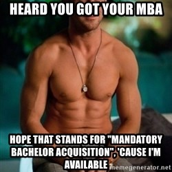 """Shirtless Ryan Gosling - heard you got your MBA Hope that stands for """"Mandatory Bachelor Acquisition"""", 'cause I'm available"""